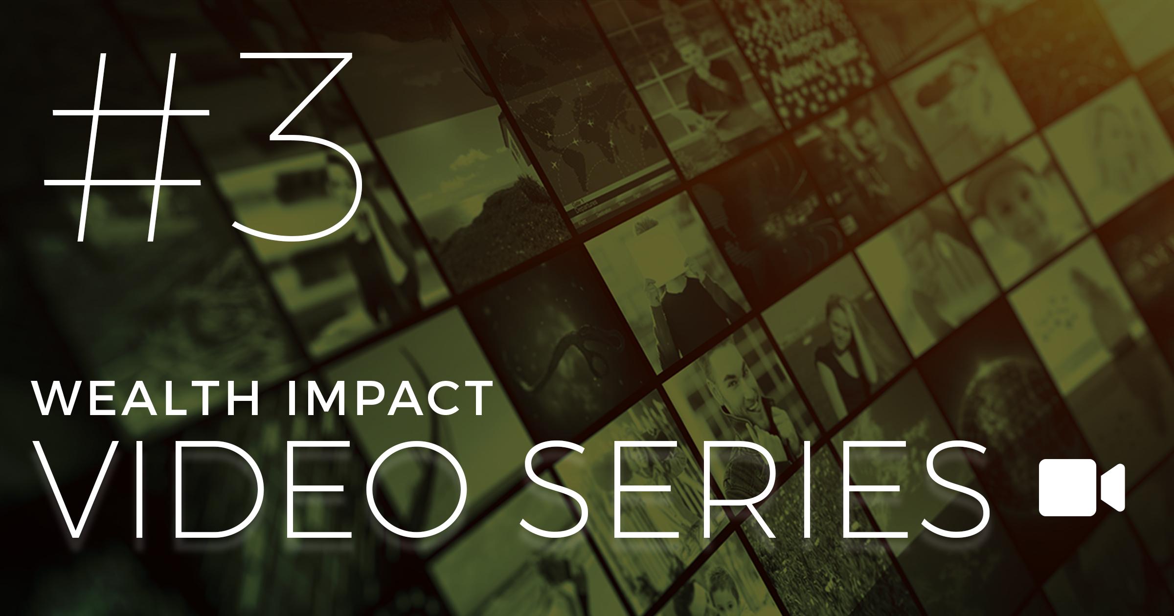 Wealth Impact Video #3