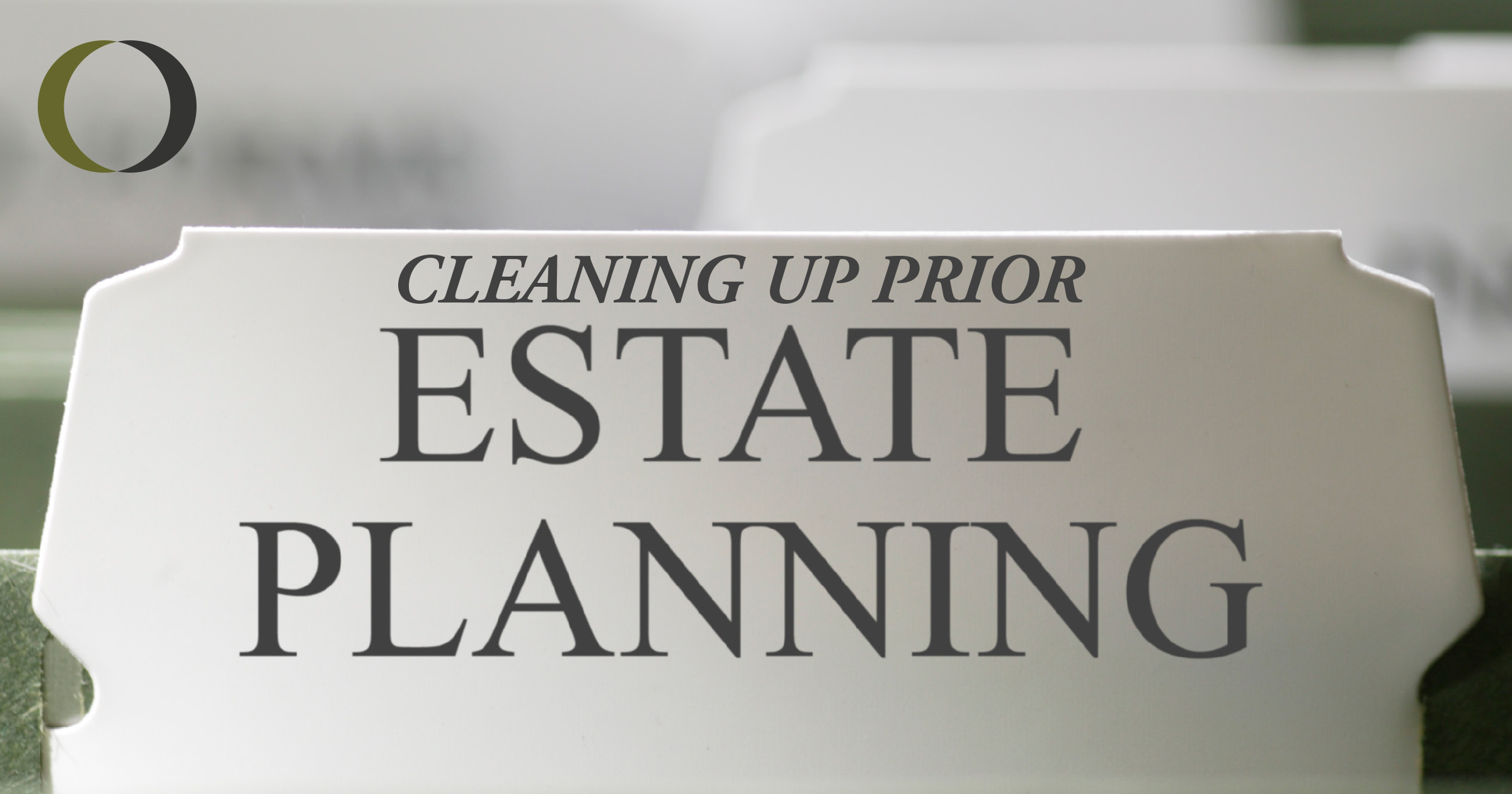 Cleaning Up Prior Estate Planning